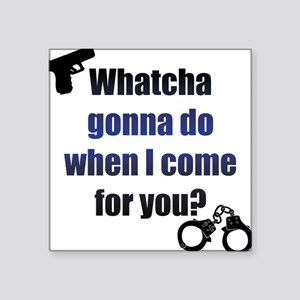 Whatcha gonna do? Sticker
